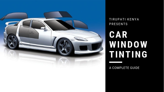 Car Windscreen Tints Kenya – Types & Laws For Window Films